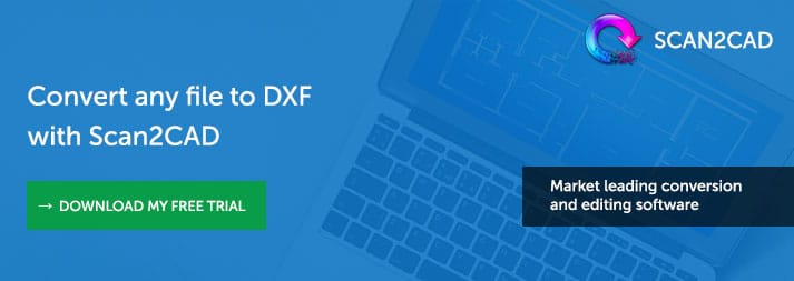 Download Free Trial of Scan2CAD to Convert Any File to DXF