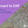 Convert to DXF for GIS