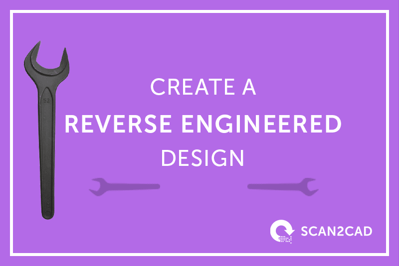 How to create a reverse engineered design