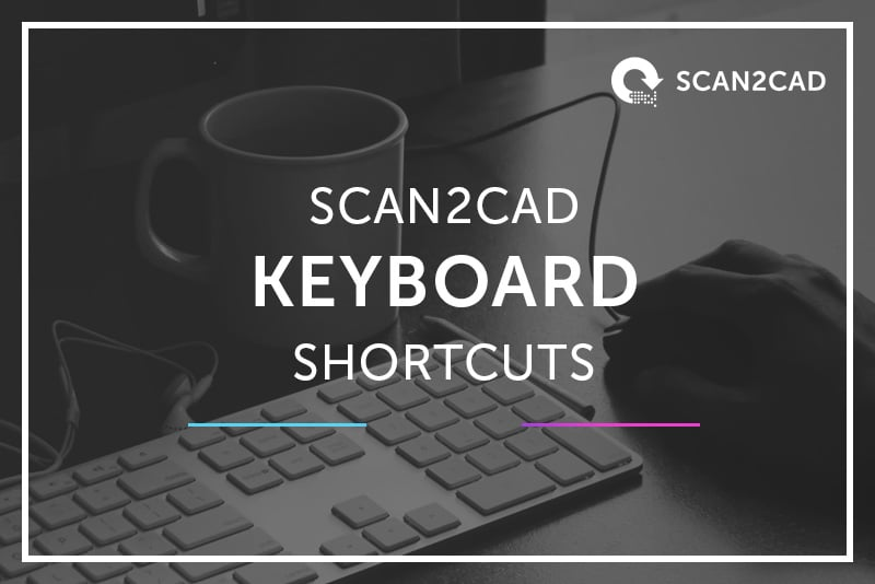 Scan2CAD Keyboard Shortcuts