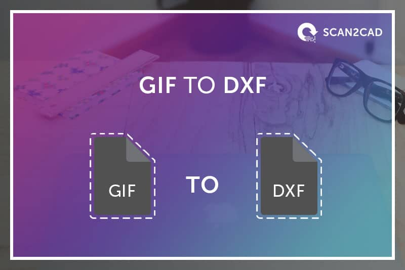 Convert GIF to DXF