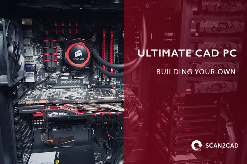 Guide To Building CAD PC