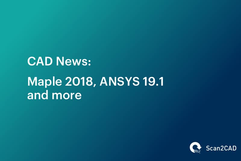 CAD News: Maple 2018, ANSYS 19.1 and More