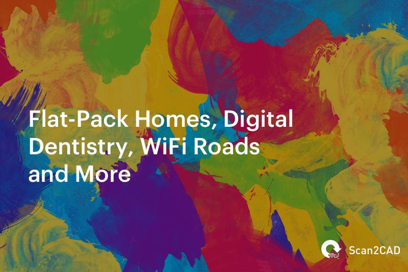 Flat-Pack Homes, Digital Dentistry, WiFi Roads
