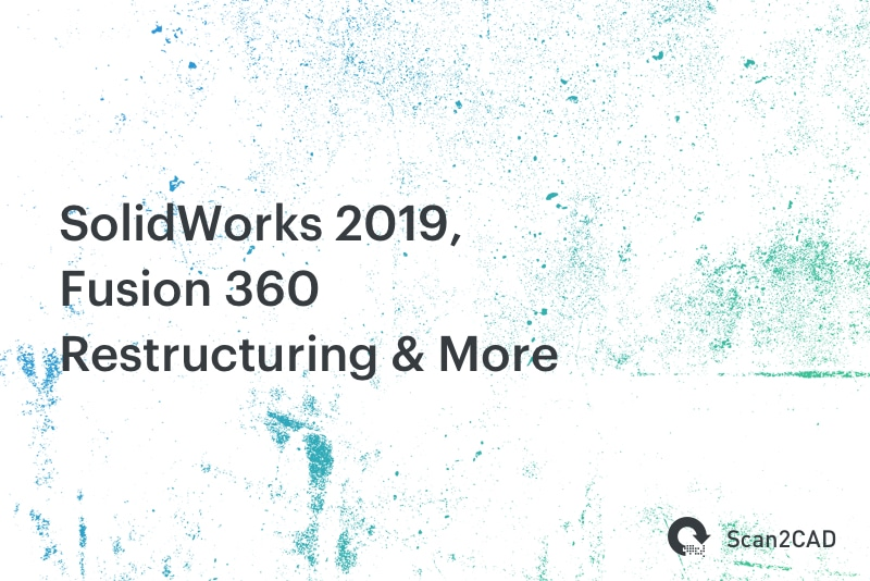 SolidWorks 2019, Fusion 360 Restructuring & More