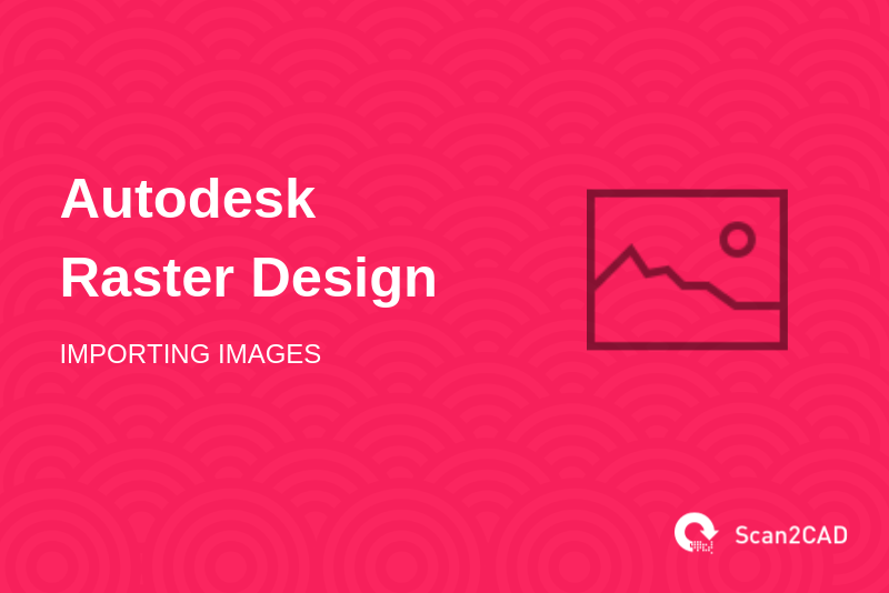Autodesk Raster Design, importing images, image icon