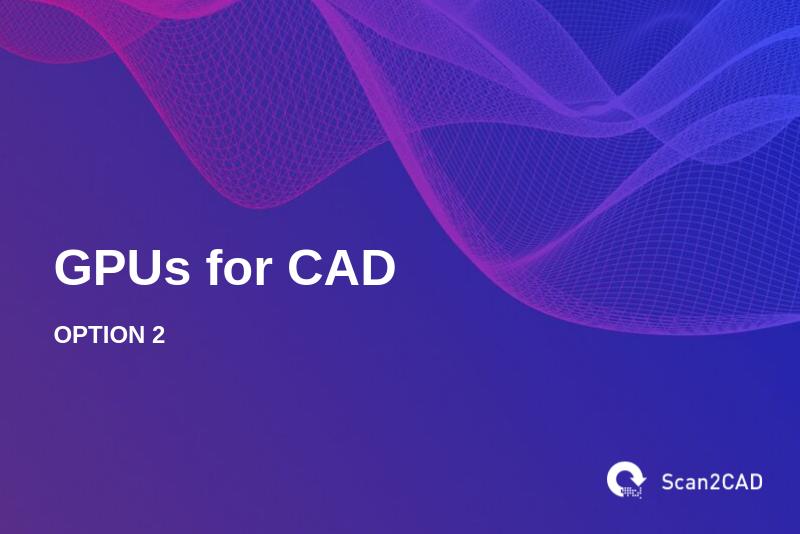 GPUs for CAD, Option 2