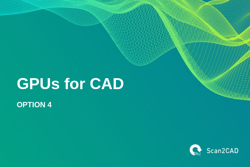 GPUs for CAD, Option 4