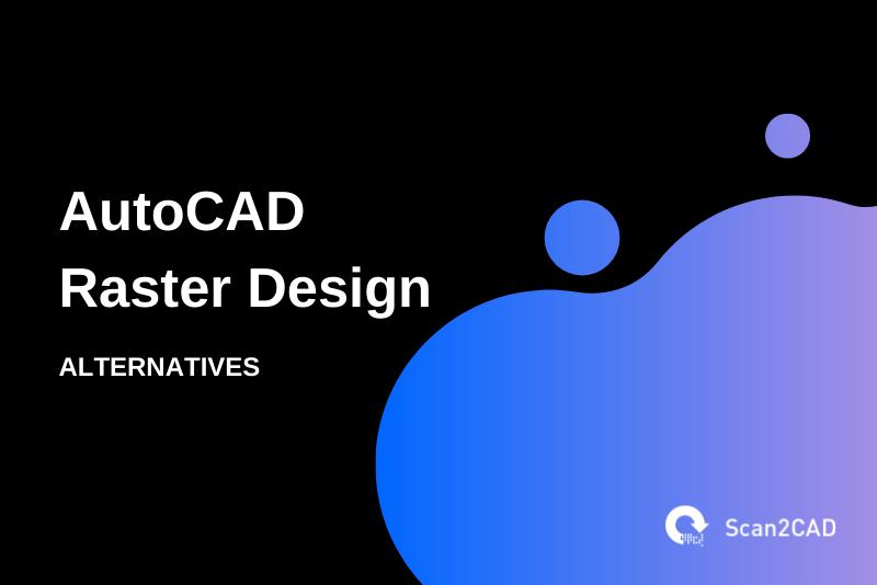 AutoCAD raster design alternatives