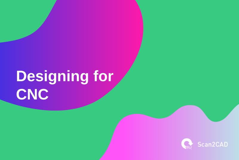 Designing for CNC