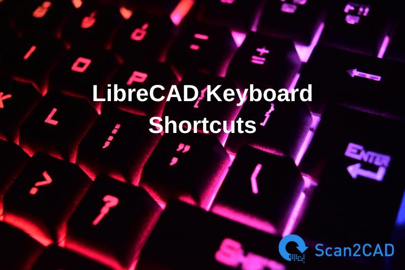 LibreCAD keyboard shortcuts